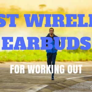 Best Wireless Earbuds For Working Out