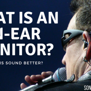 What Is An In-Ear Monitor? - Do IEMs Sound Better?