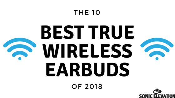 The 10 Best True Wireless Earbuds