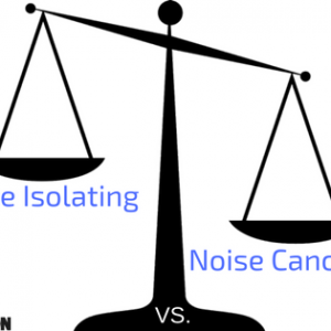 Explaining Noise Isolating vs. Noise Cancelling