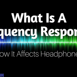 What Is A Frequency Response? - How It Affects Headphones