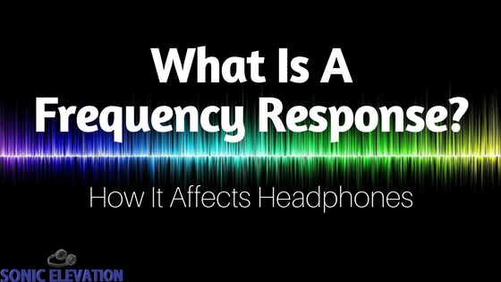 What Is A Frequency Response Headphones Sonic Elevation - Whats my elevation