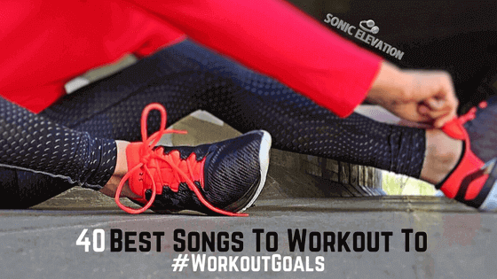 Best Songs To Workout To - Achieve Your Workout Goals