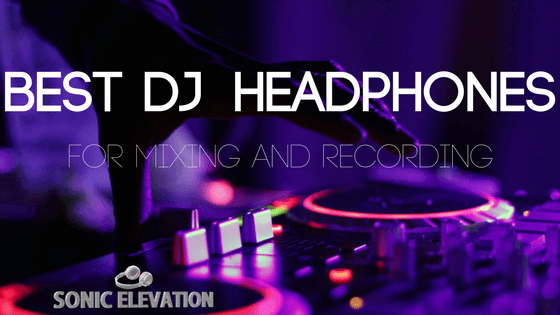 Best DJ Headphones For Mixing And Performing