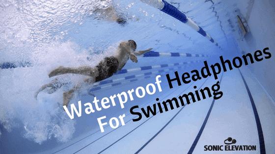 Top 10 Fully Waterproof Headphones For Swimming