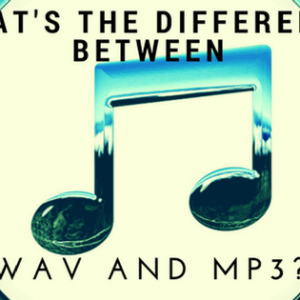 What's The Difference Between WAV and MP3?