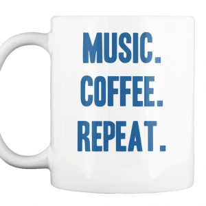 Music. Coffee. Repeat. - Sonic Elevation Music Mugs