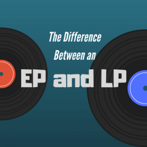 The Difference Between an EP and LP Explained