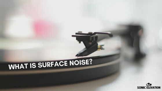 What Is Surface Noise - How Much Is Too Much?