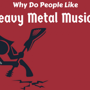 Why Do People Like Heavy Metal Music?