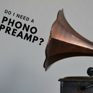 Do I Need A Phono Preamp?