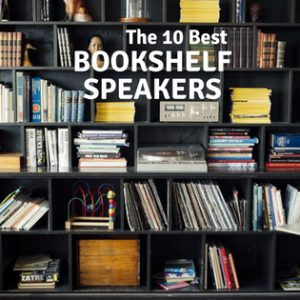 The 10 Best Bookshelf Speakers