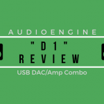 Audioengine D1 Review - USB DAC/Amp Combo