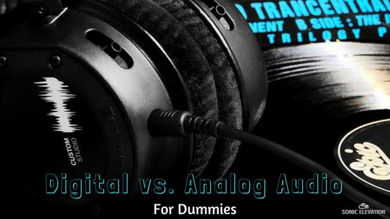 Digital vs Analog Audio For Dummies