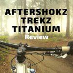 Aftershokz Trekz Titanium Review - How Do They Perform?