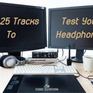 Top 25 Tracks To Test Your Headphones