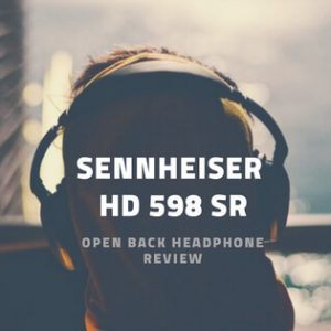 897d5c98ab4 Sennheiser HD 598 SR Review - Hot Or Not? - Sonic Elevation