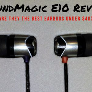 SoundMagic E10 Review - Best Earbuds Under $40?
