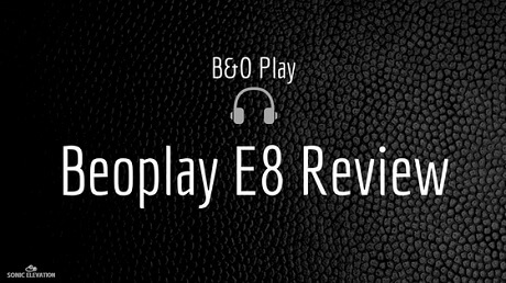 Beoplay E8 Review - Best Truly Wireless Earphones?!