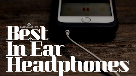 Top 10 Best In Ear Headphones
