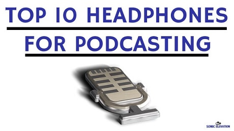 Top 10 Best Headphones For Podcasting