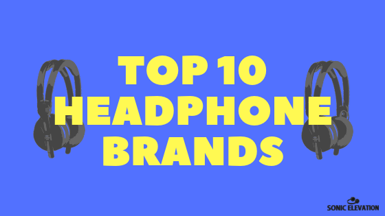 Top 10 Headphone Brands - Ranked By Style