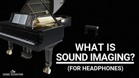 What Is Sound Imaging? (For Headphones)