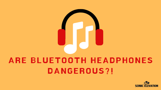 Featured Image - Are Bluetooth Headphones Dangerous?!