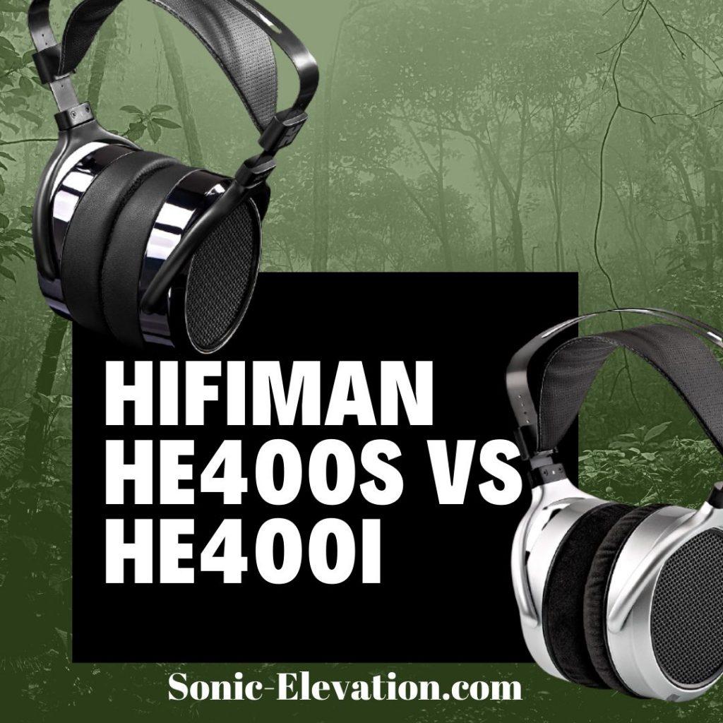 Hifiman HE400s vs HE400i